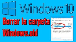 Windows 10- Elimina la carpeta Windows.old