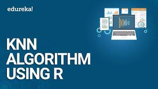 KNN Algorithm Using R | KNN Algorithm Example | Data Science Training | Edureka