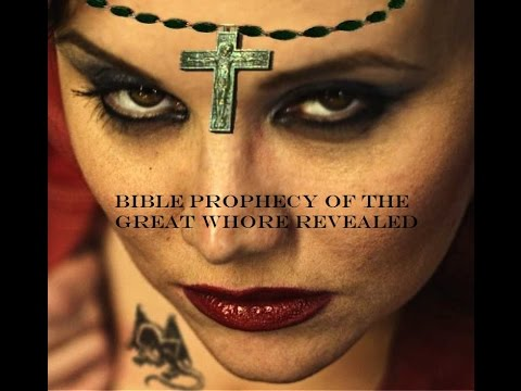 BIBLE PROPHECY OF THE GREAT WHORE REVEALED