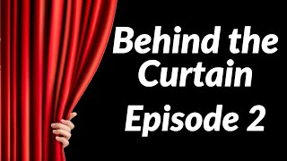 Behind The Curtain Episode 2