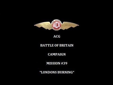 """ACG Battle of Britain Campaign Mission #39 """"London's Burning"""""""