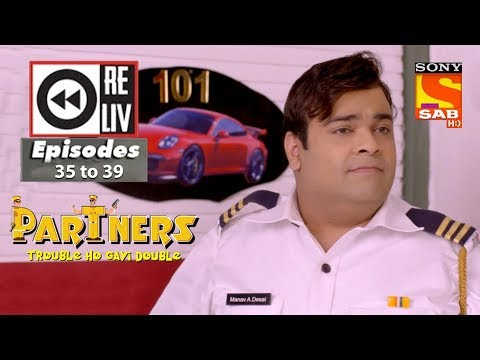 Weekly Reliv - Partners trouble ho gayi double - 15th Jan to 19th Jan 2018 - Ep 35 to 39