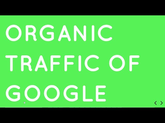 Reality Of Organic Traffic From Google Must See Video 2019