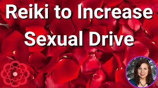 Reiki to Increase Sexual Drive/Libido