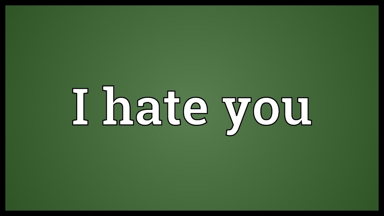 I hate you Meaning - YouTube