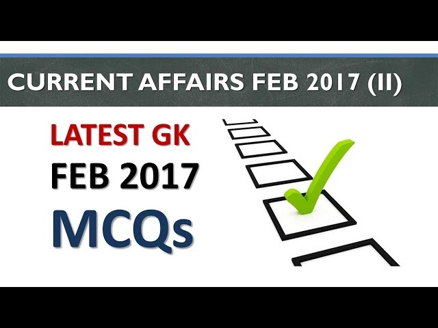 Latest GK and Current Affairs February 2017 MCQs Part 2 with Answers