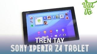 Vật Vờ| Trên tay đánh giá nhanh Sony Xperia Z4 Tablet: màn đẹp, nghe gọi được