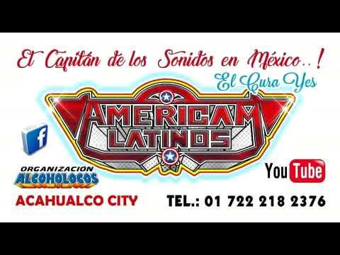 AMERICAM LATINOS... AUDIO .. 3 SEPTIEMBRE ACAHUALCO CITY