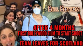 AKSHAY KUMAR'S BELL BOTTOM TEAM LEAVES FOR SCOTLAND 1st BOLLYWOOD FILM TO BEGIN SHOOT AFTER 4 MONTHS