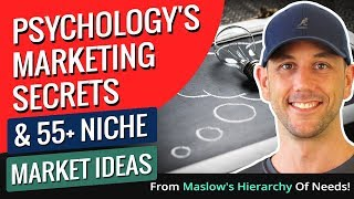 Psychology's Marketing Secrets & 55+ Niche Market Ideas From Maslow's Hierarchy Of Needs!