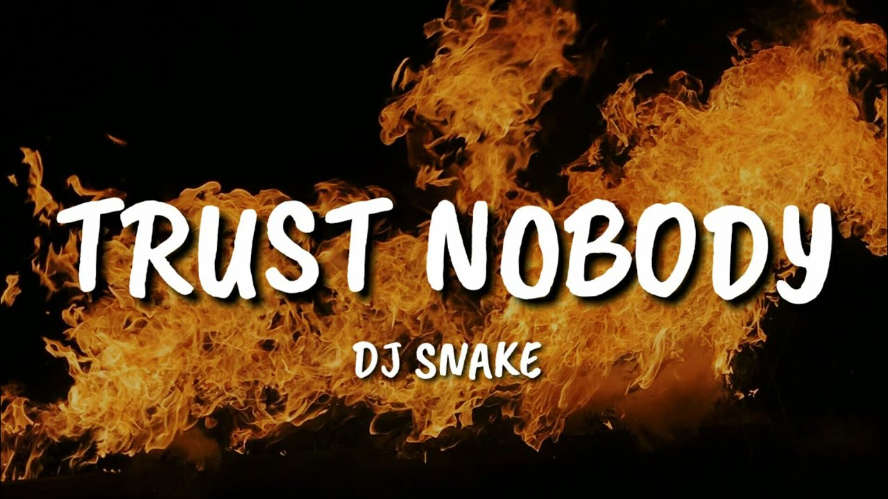 Dj Snake Trust Nobody Lyrics Youtube Lyrics for i don't trust nobody by cucu feat. youtube