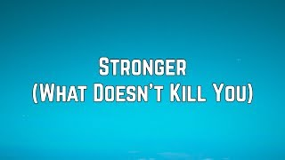 Kelly Clarkson - Stronger (What Doesn't Kill You) (Lyrics)
