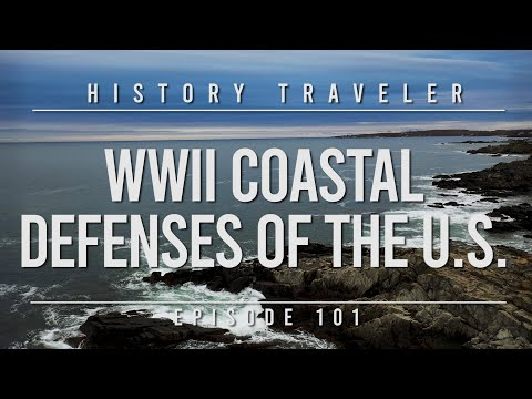 WWII Coastal Defenses of the U.S.!!! | History Traveler Episode 101