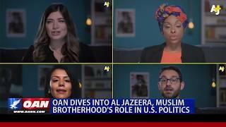 OAN dives into Al Jazeera, Muslim Brotherhood's role in U.S. politics