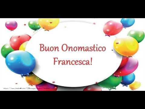 Conosciuto Tantissimi Auguri di Buon Onomastico Francesca! - YouTube OJ48