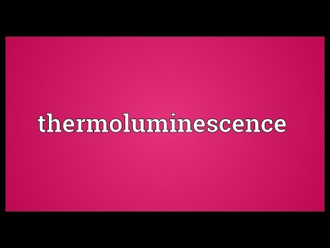 Definition of Thermoluminescence dating at