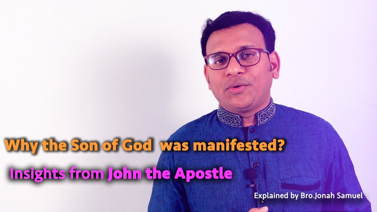 Why was the Son of God manifested? Insights from John the Apostle   Explained by Bro.Jonah Samuel