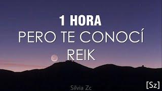 [1 HORA] Reik - Pero Te Conocí (Letra)