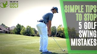 Simple Golf Tips To Stop 5 Golf Swing Mistakes