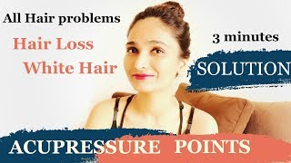 Best acupressure points for all hair problems | hair loss, hair growth, regrowth, grey or white hair