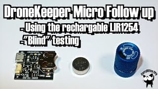 DroneKeeper Micro: Blind testing and rechargable LIR1254 cells