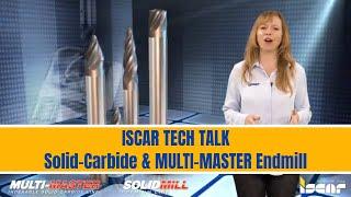 Iscar tech talk -  solid carbide & multi-master endmill