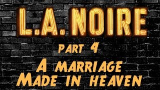 LA Noire - Part 4 - A Marriage Made In Heaven
