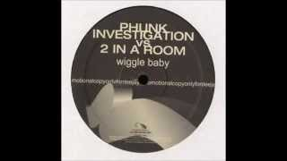 Phunk Investigation Vs 2 In A Room - Wiggle Baby (DJ Norbit Remix)