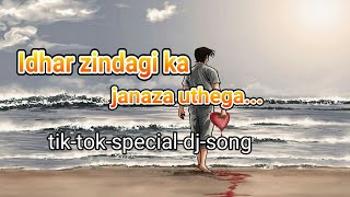 Idhar-zindagi-ka-janaza-uthega-new-version-cover-tik-tok-special-dj-song-re - heart touching songs