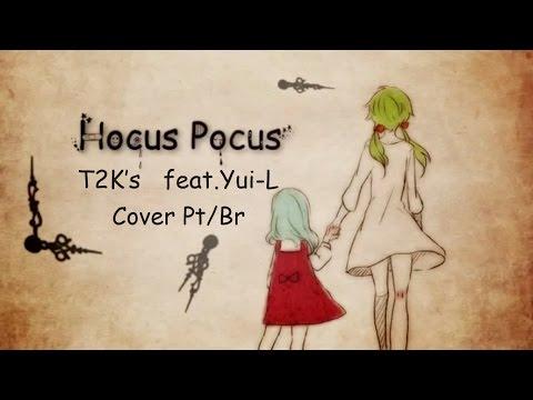 【T2K's feat.Yui-L】Hocus Pocus【Cover Pt-Br】