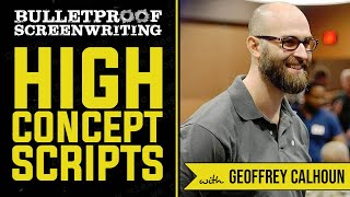 Writing High Concept Screenplays with Geoffrey Calhoun  // Bulletproof Screenwriting Show