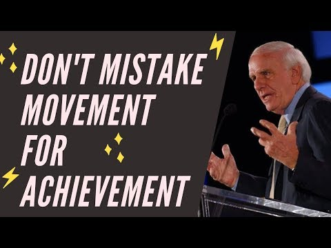 DON'T MISTAKE MOVEMENT FOR ACHIEVEMENT