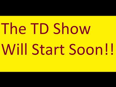 The TD Show!
