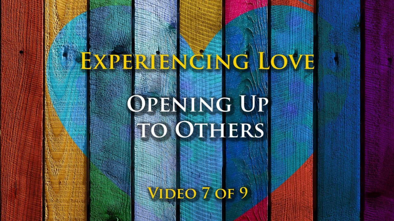Experiencing Love #7: Opening up to Others