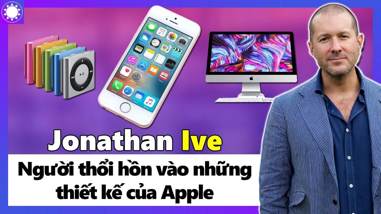 Jonathan Ive - Người Thổi Hồn Cho Những Sản Phẩm Của Apple