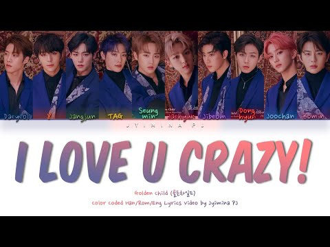 Golden Child (골든 차일드) - 'I Love U Crazy!' Lyrics (Color Coded_Han_Rom_Eng)