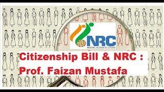 Citizenship Bill & NRC : Prof. Faizan Mustafa