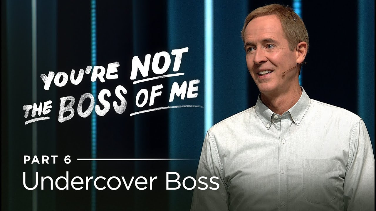 You're Not The Boss Of Me, Part 6: Undercover Boss // Andy Stanley