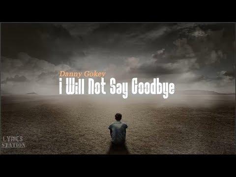 Danny Gokey - I Will Not Say Goodbye (Lyrics)
