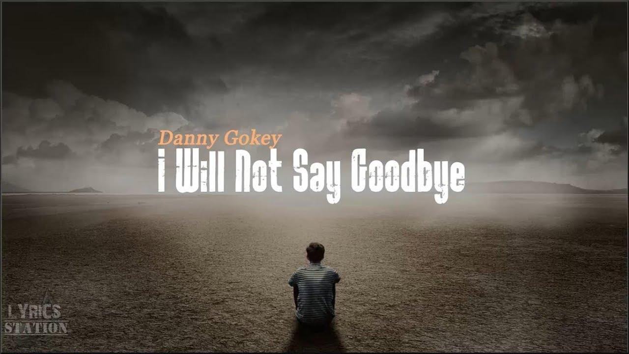 Danny Gokey I Will Not Say Goodbye Lyrics Youtube
