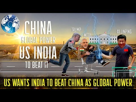 US wants INDIA to beat CHINA to be the Global Power