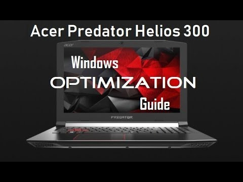 Acer Predator Helios 300 - Windows Optimization Guide