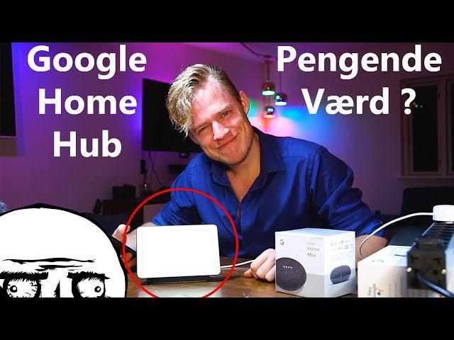 Så Google Home Hub er kommet til Danmark ? - Den er 98% lort...(unboxing)