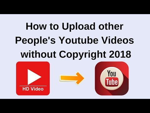 how to upload other people's youtube videos without