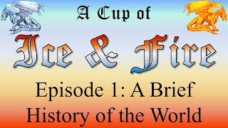 History of the World of Ice & Fire - A Cup of Ice and Fire: Episode 1 FULL