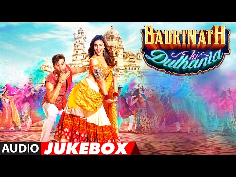 Badrinath Ki Dulhania Full Songs (Audio...