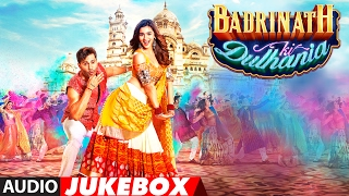 Badrinath Ki Dulhania Full Songs (Audio Jukebox) | Varun Dhawan, Alia Bhatt