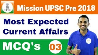 6:00 AM - Most Expected Current Affairs MCQ's | Day #03 | Mission UPSC Pre 2018