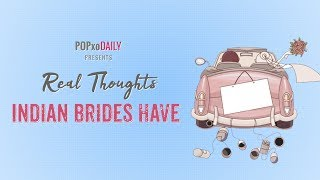 Real Thoughts Indian Brides Have - POPxo