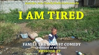I AM TIRED (Family The Honest Comedy)(Episode 27)